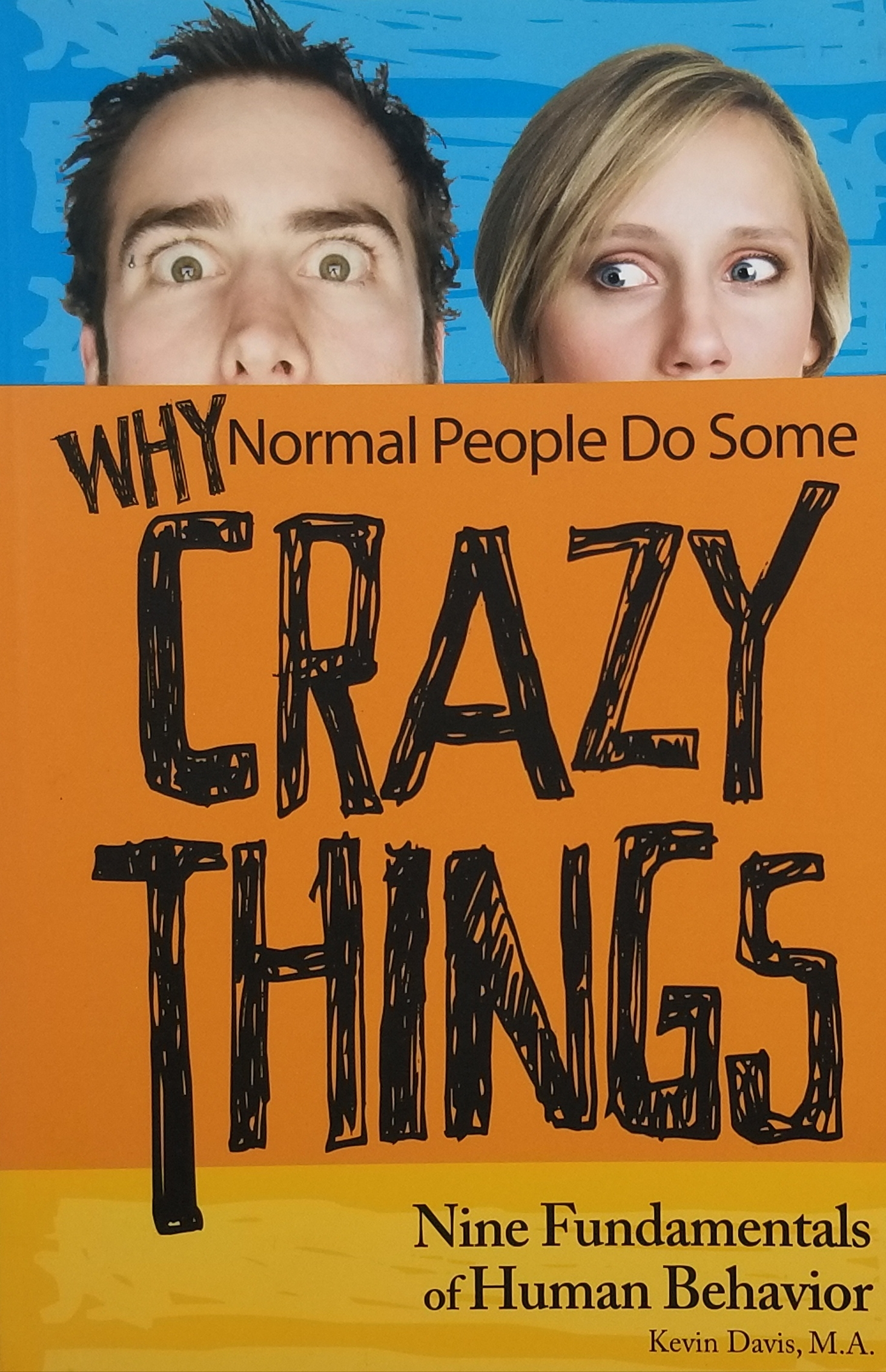 Why Normal People Do Some Crazy Things: Nine Fundamentals of Human Behavior